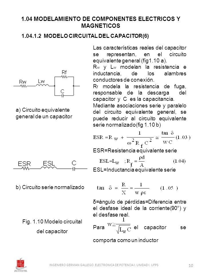 1.04 MODELAMIENTO DE COMPONENTES ELECTRICOS Y MAGNETICOS 1.04.1.2 MODELO CIRCUITAL DEL CAPACITOR(6) a) Circuito equivalente general de un capacitor b)