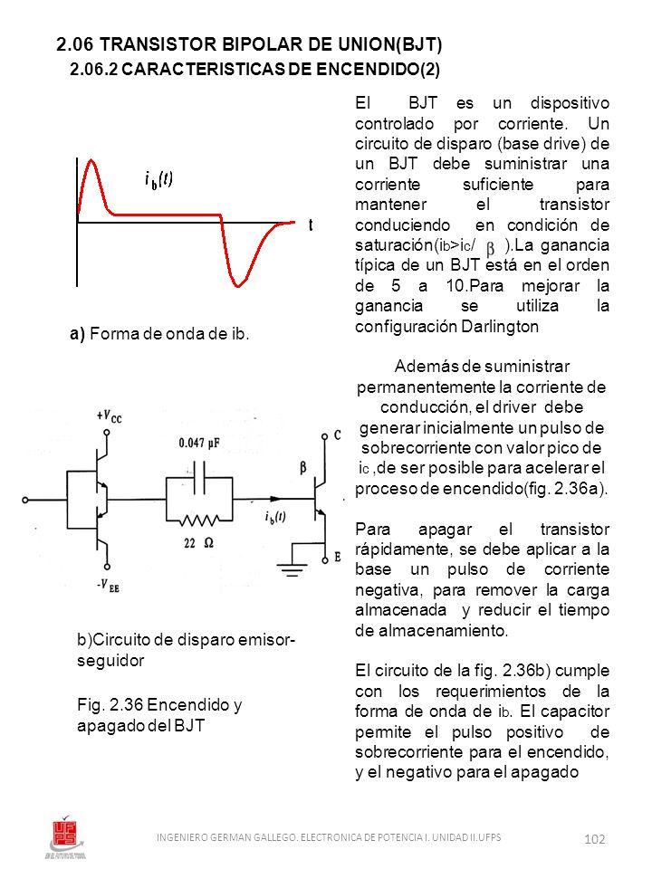 2.06 TRANSISTOR BIPOLAR DE UNION(BJT) El BJT es un dispositivo controlado por corriente. Un circuito de disparo (base drive) de un BJT debe suministra