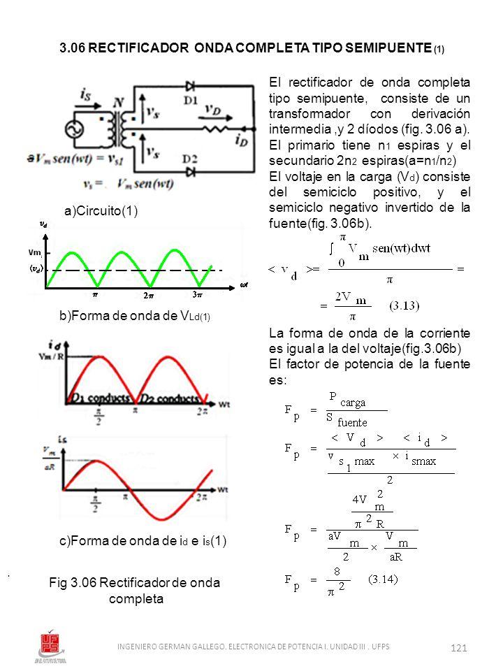 . El rectificador de onda completa tipo semipuente, consiste de un transformador con derivación intermedia,y 2 díodos (fig. 3.06 a). El primario tiene