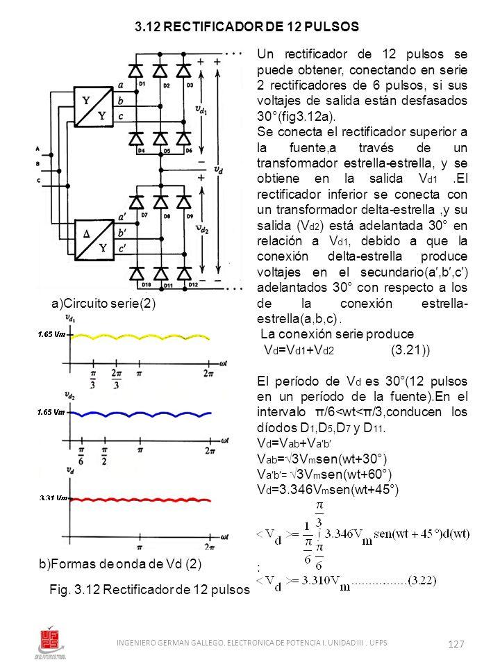 Un rectificador de 12 pulsos se puede obtener, conectando en serie 2 rectificadores de 6 pulsos, si sus voltajes de salida están desfasados 30°(fig3.1