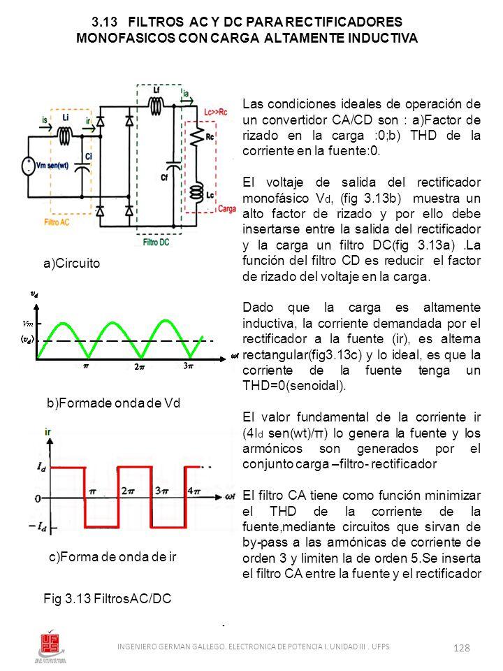 3.13 FILTROS AC Y DC PARA RECTIFICADORES MONOFASICOS CON CARGA ALTAMENTE INDUCTIVA Las condiciones ideales de operación de un convertidor CA/CD son :