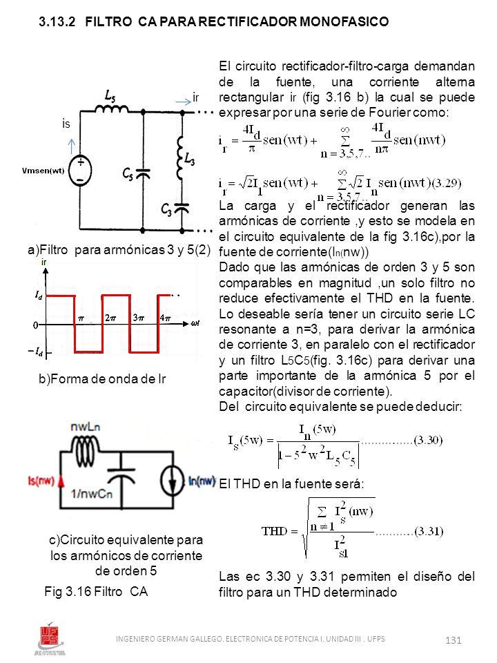 3.13.2 FILTRO CA PARA RECTIFICADOR MONOFASICO El circuito rectificador-filtro-carga demandan de la fuente, una corriente alterna rectangular i r (fig