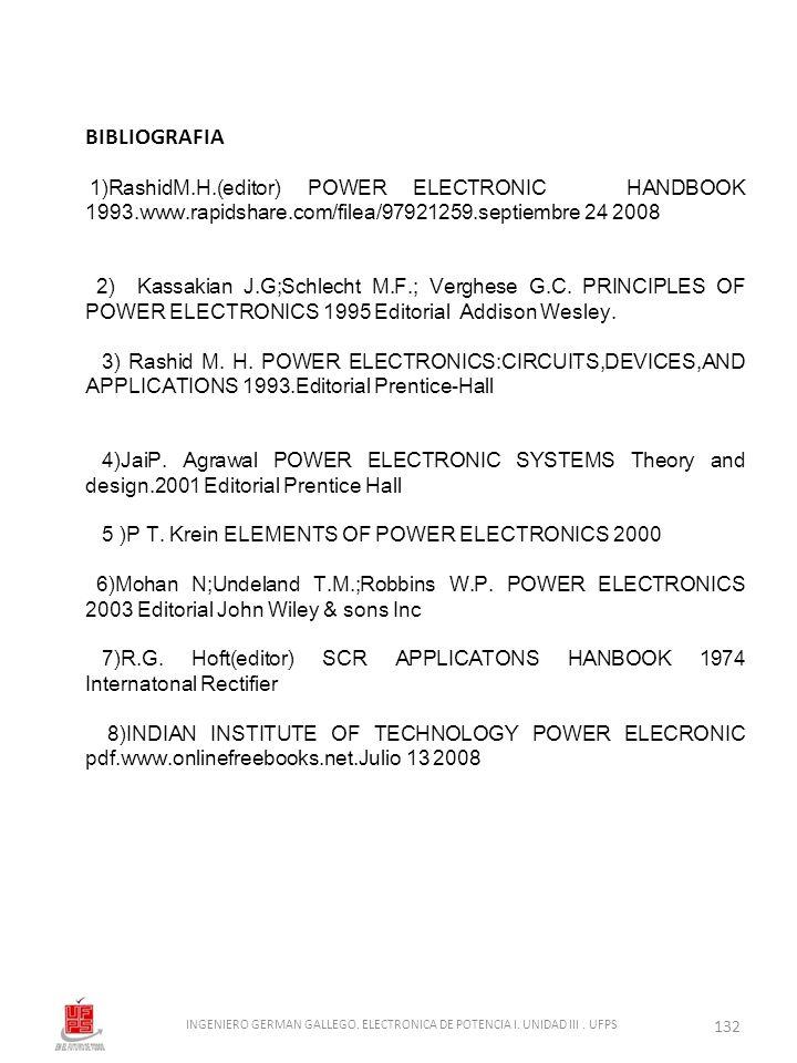 BIBLIOGRAFIA 1)RashidM.H.(editor) POWER ELECTRONIC HANDBOOK 1993.www.rapidshare.com/filea/97921259.septiembre 24 2008 2) Kassakian J.G;Schlecht M.F.;