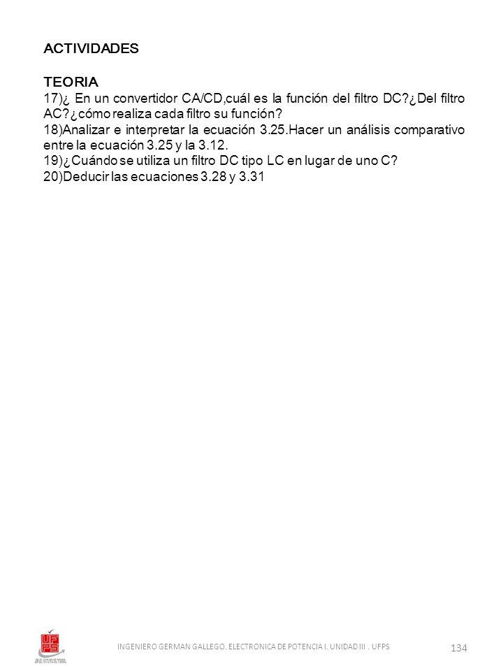 ACTIVIDADES TEORIA 17)¿ En un convertidor CA/CD,cuál es la función del filtro DC?¿Del filtro AC?¿cómo realiza cada filtro su función? 18)Analizar e in