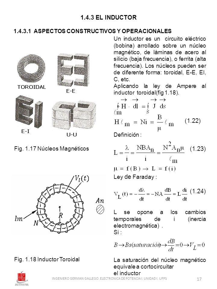1.4.3 EL INDUCTOR 1.4.3.1 ASPECTOS CONSTRUCTIVOS Y OPERACIONALES Un inductor es un circuito eléctrico (bobina) arrollado sobre un núcleo magnético, de