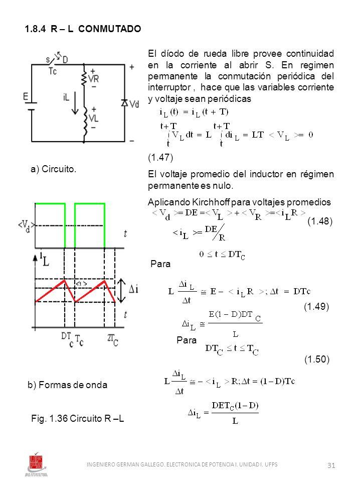 1.8.4 R – L CONMUTADO El díodo de rueda libre provee continuidad en la corriente al abrir S. En regimen permanente la conmutación periódica del interr