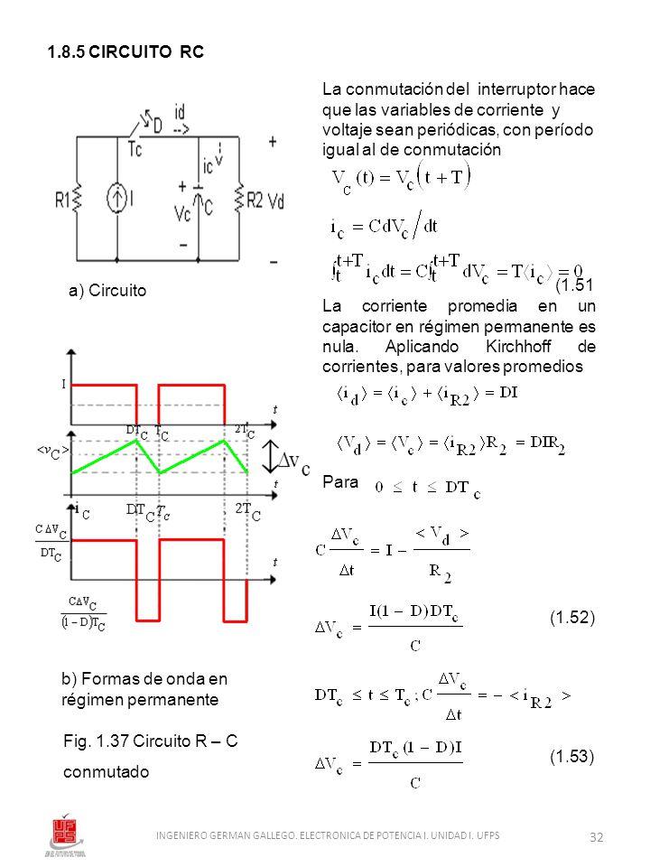 1.8.5 CIRCUITO RC Fig. 1.37 Circuito R – C conmutado b) Formas de onda en régimen permanente a) Circuito La conmutación del interruptor hace que las v