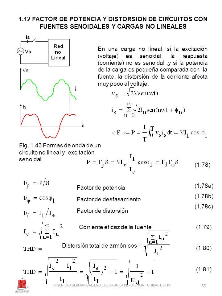 1.12 FACTOR DE POTENCIA Y DISTORSION DE CIRCUITOS CON FUENTES SENOIDALES Y CARGAS NO LINEALES En una carga no líneal, si la excitación (voltaje) es se