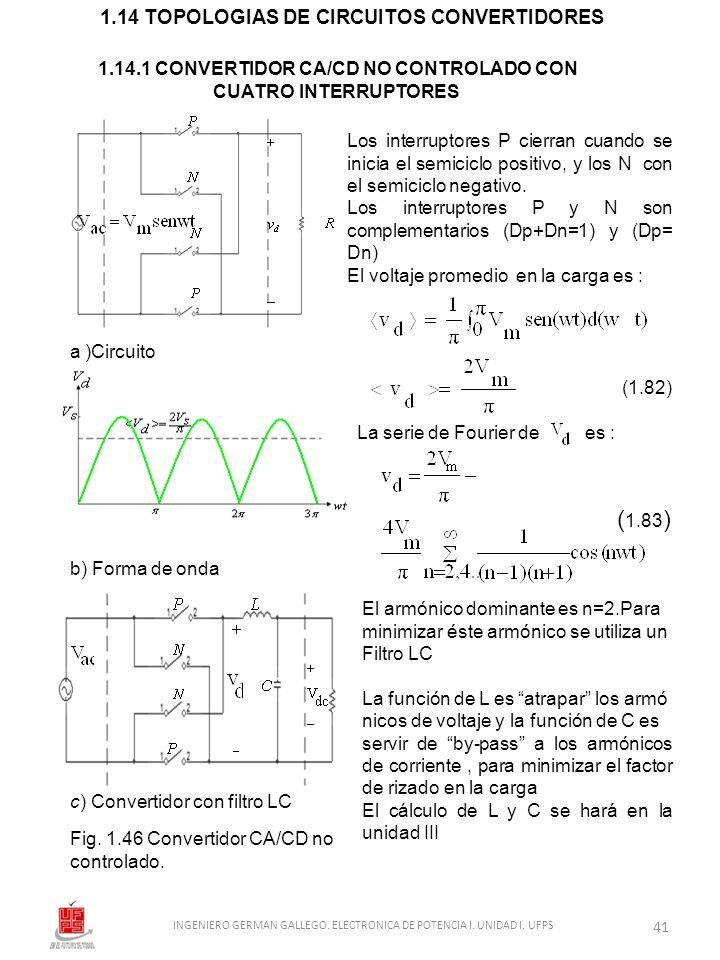 La serie de Fourier de es : Los interruptores P cierran cuando se inicia el semiciclo positivo, y los N con el semiciclo negativo. Los interruptores P
