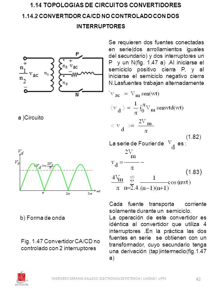 La serie de Fourier de es : Cada fuente transporta corriente solamente durante un semiciclo. La operación de este convertidor es idéntica al convertid