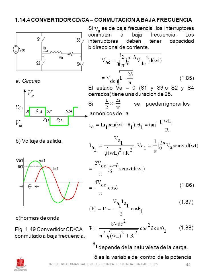1.14.4 CONVERTIDOR CD/CA – CONMUTACION A BAJA FRECUENCIA a) Circuito b) Voltaje de salida. Fig. 1.49 Convertidor CD/CA conmutado a baja frecuencia. Si