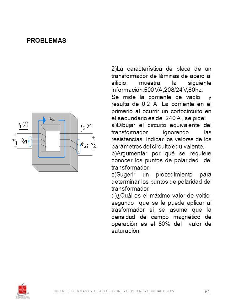 2)La característica de placa de un transformador de láminas de acero al silicio, muestra la siguiente información:500 VA,208/24 V,60hz. Se mide la cor