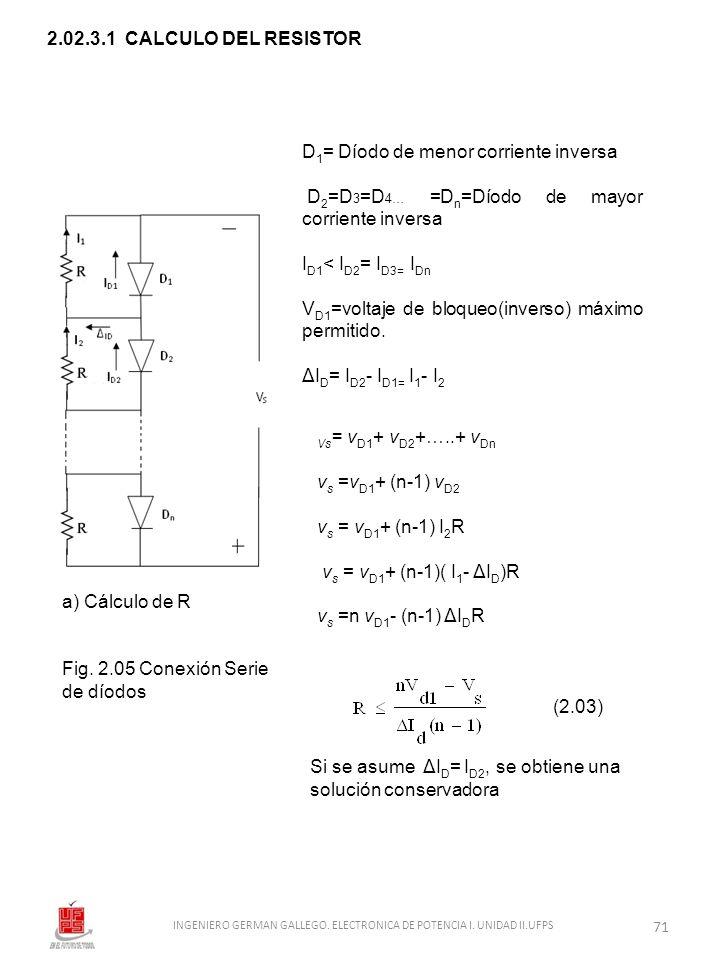2.02.3.1 CALCULO DEL RESISTOR a) Cálculo de R Fig. 2.05 Conexión Serie de díodos D 1 = Díodo de menor corriente inversa D 2 =D 3 =D 4… =D n =Díodo de