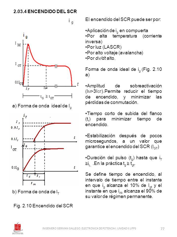 2.03.4 ENCENDIDO DEL SCR El encendido del SCR puede ser por: Aplicación de i g en compuerta Por alta temperatura (corriente inversa) Por luz (LASCR) P