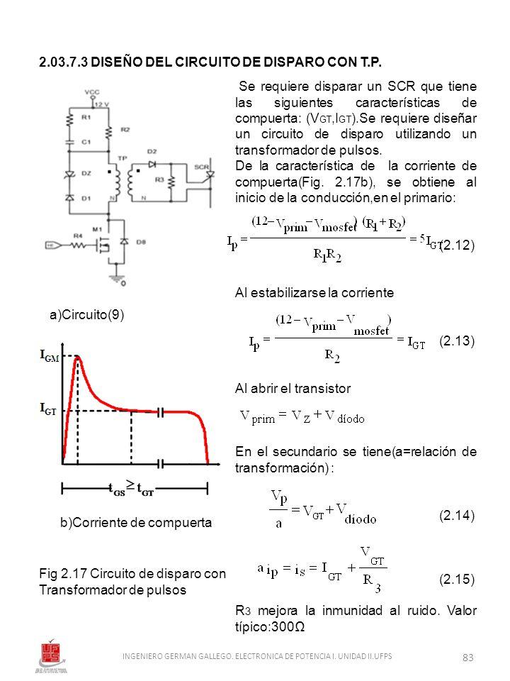 2.03.7.3 DISEÑO DEL CIRCUITO DE DISPARO CON T.P. Se requiere disparar un SCR que tiene las siguientes características de compuerta: (V GT,I GT ).Se re