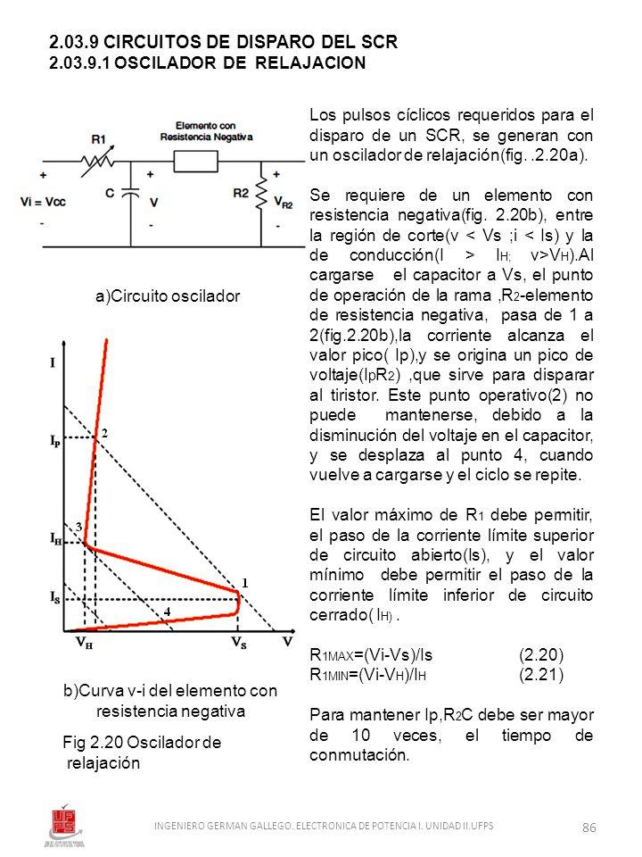 2.03.9 CIRCUITOS DE DISPARO DEL SCR 2.03.9.1 OSCILADOR DE RELAJACION Los pulsos cíclicos requeridos para el disparo de un SCR, se generan con un oscil