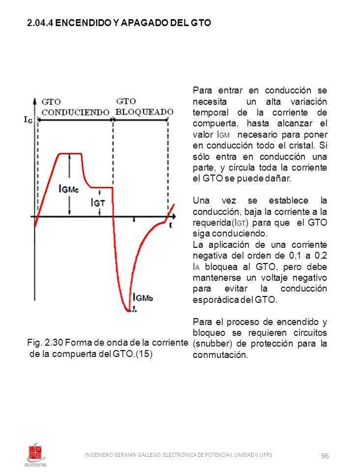 2.04.4 ENCENDIDO Y APAGADO DEL GTO Para entrar en conducción se necesita un alta variación temporal de la corriente de compuerta, hasta alcanzar el va