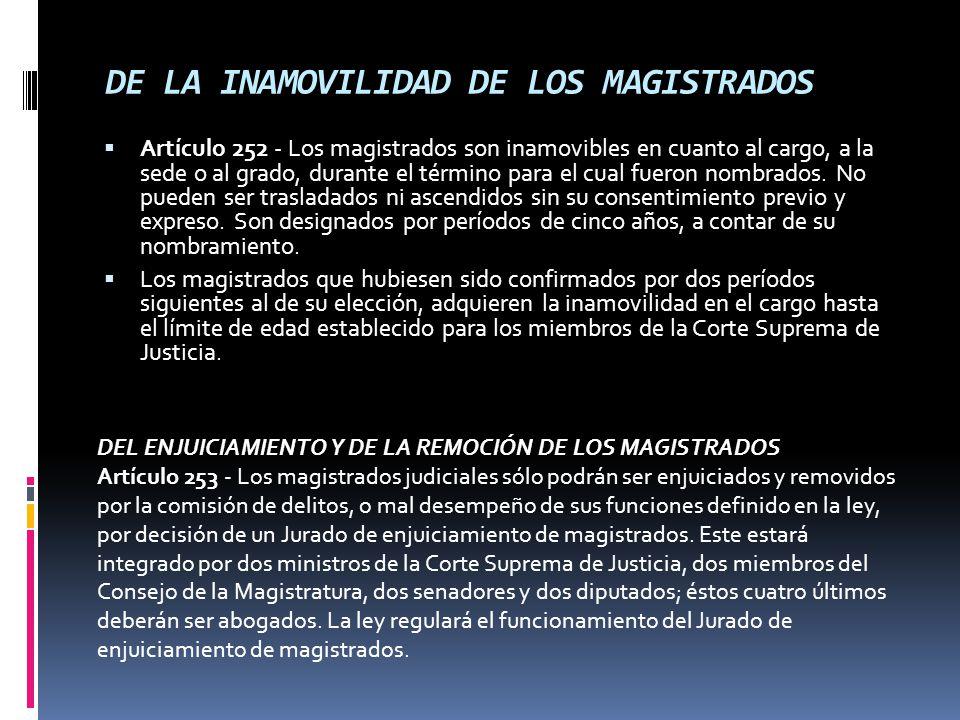 DE LA INAMOVILIDAD DE LOS MAGISTRADOS Artículo 252 - Los magistrados son inamovibles en cuanto al cargo, a la sede o al grado, durante el término para