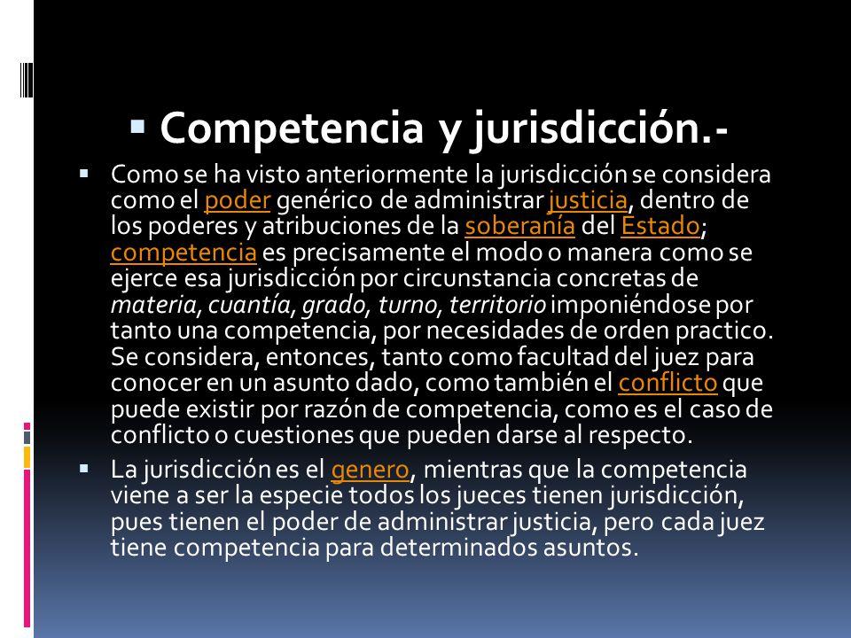Competencia y jurisdicción.- Como se ha visto anteriormente la jurisdicción se considera como el poder genérico de administrar justicia, dentro de los