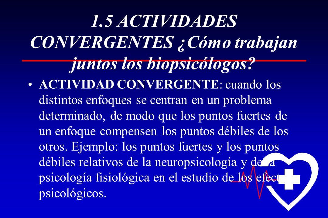1.5 ACTIVIDADES CONVERGENTES ¿Cómo trabajan juntos los biopsicólogos? ACTIVIDAD CONVERGENTE: cuando los distintos enfoques se centran en un problema d