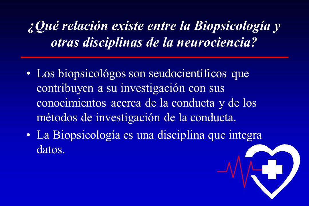 ¿Qué relación existe entre la Biopsicología y otras disciplinas de la neurociencia? Los biopsicológos son seudocientíficos que contribuyen a su invest