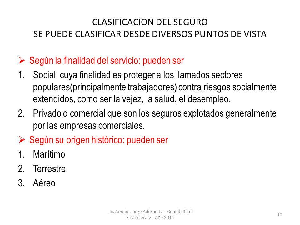 CLASIFICACION DEL SEGURO SE PUEDE CLASIFICAR DESDE DIVERSOS PUNTOS DE VISTA Según la finalidad del servicio: pueden ser 1.Social: cuya finalidad es pr
