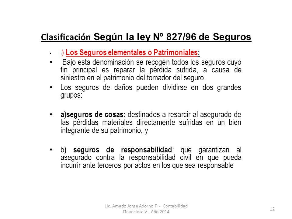 Clasificación Según la ley Nº 827/96 de Seguros i ) Los Seguros elementales o Patrimoniales: Bajo esta denominación se recogen todos los seguros cuyo