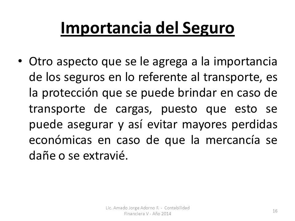 Importancia del Seguro Otro aspecto que se le agrega a la importancia de los seguros en lo referente al transporte, es la protección que se puede brin