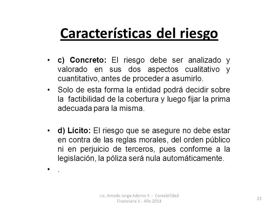 Características del riesgo c) Concreto: El riesgo debe ser analizado y valorado en sus dos aspectos cualitativo y cuantitativo, antes de proceder a as