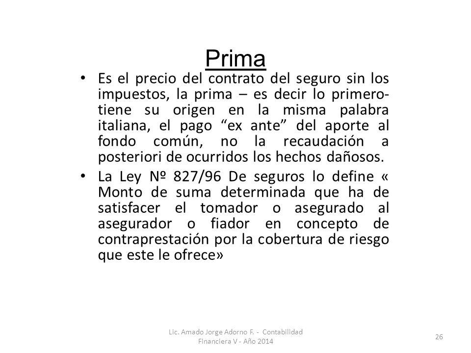 Prima Es el precio del contrato del seguro sin los impuestos, la prima – es decir lo primero- tiene su origen en la misma palabra italiana, el pago ex