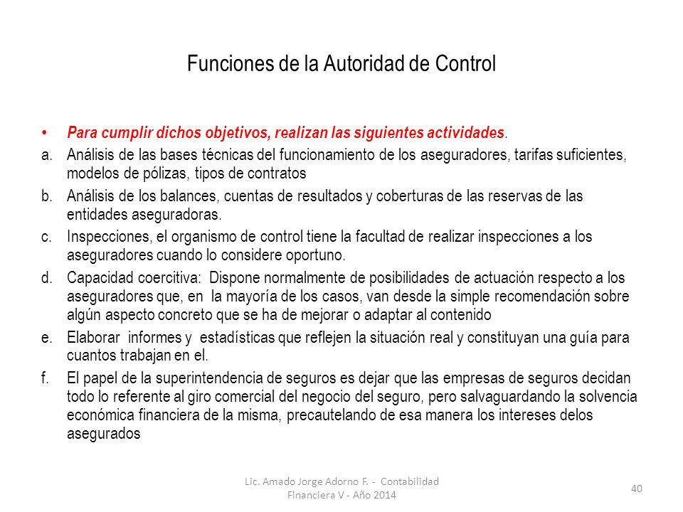 Funciones de la Autoridad de Control Para cumplir dichos objetivos, realizan las siguientes actividades. a.Análisis de las bases técnicas del funciona