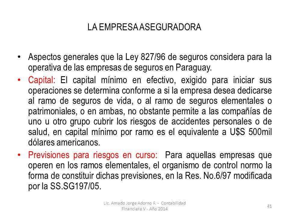 LA EMPRESA ASEGURADORA Aspectos generales que la Ley 827/96 de seguros considera para la operativa de las empresas de seguros en Paraguay. Capital: El