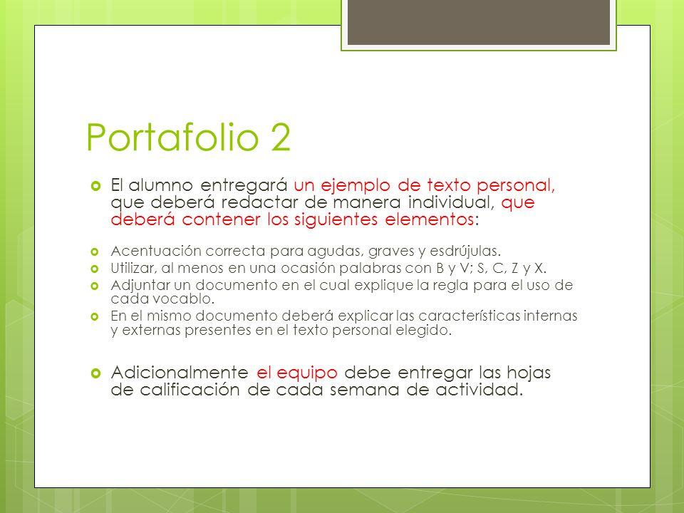 Portafolio 2 El alumno entregará un ejemplo de texto personal, que deberá redactar de manera individual, que deberá contener los siguientes elementos: Acentuación correcta para agudas, graves y esdrújulas.