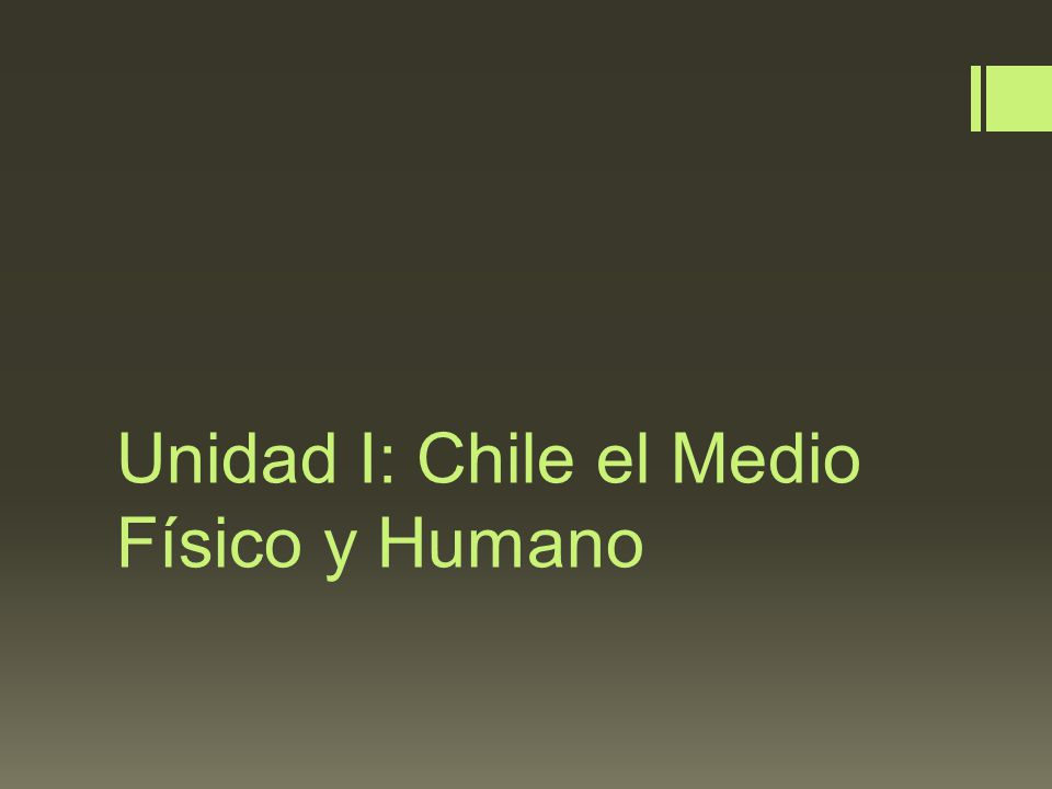 Unidad I: Chile el Medio Físico y Humano