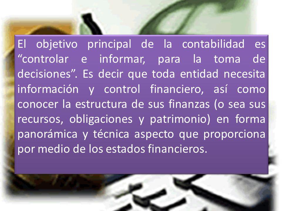 El objetivo principal de la contabilidad es controlar e informar, para la toma de decisiones.