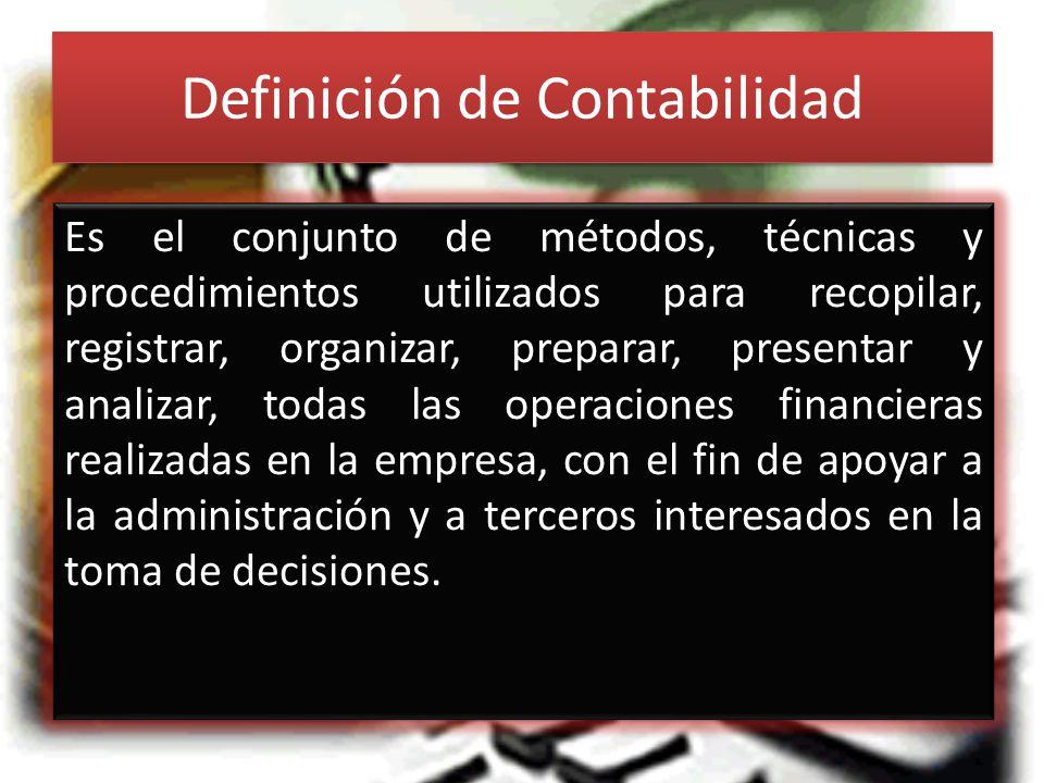 Definición de Contabilidad Es el conjunto de métodos, técnicas y procedimientos utilizados para recopilar, registrar, organizar, preparar, presentar y analizar, todas las operaciones financieras realizadas en la empresa, con el fin de apoyar a la administración y a terceros interesados en la toma de decisiones.