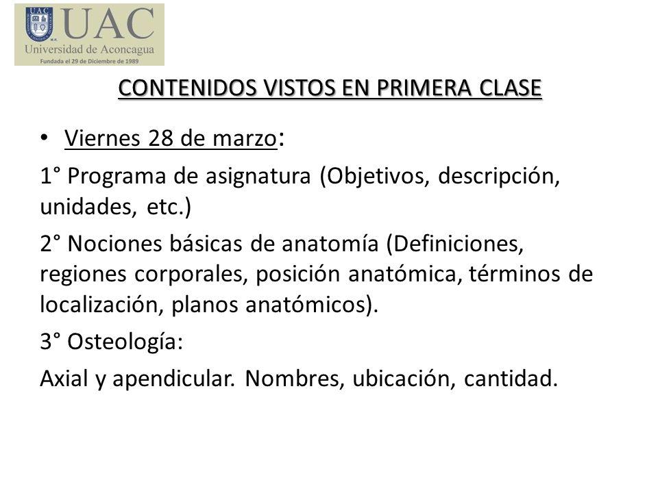 CONTENIDOS VISTOS EN PRIMERA CLASE Viernes 28 de marzo : 1° Programa de asignatura (Objetivos, descripción, unidades, etc.) 2° Nociones básicas de ana
