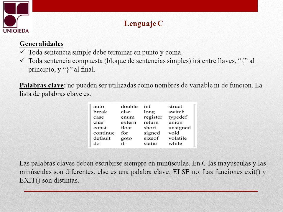 Palabras clave: no pueden ser utilizadas como nombres de variable ni de función. La lista de palabras clave es: Lenguaje C Generalidades Toda sentenci