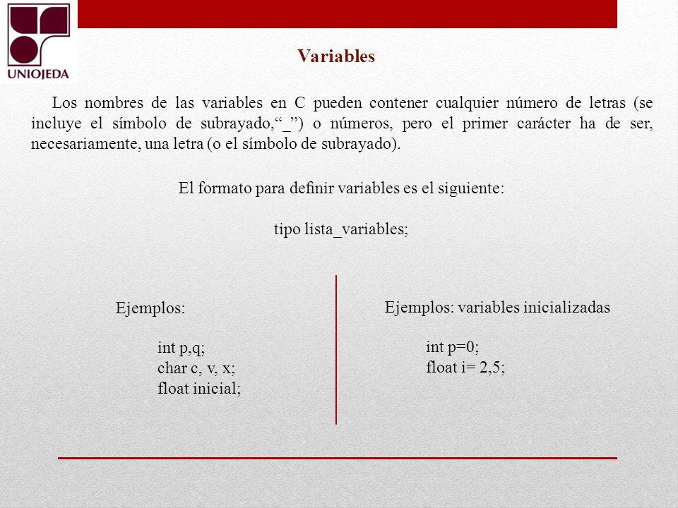 Variables Los nombres de las variables en C pueden contener cualquier número de letras (se incluye el símbolo de subrayado,_) o números, pero el prime