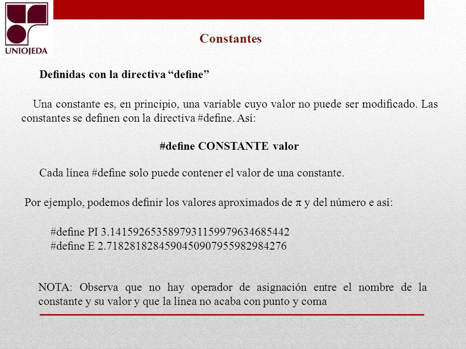 Constantes NOTA: Observa que no hay operador de asignación entre el nombre de la constante y su valor y que la línea no acaba con punto y coma Denidas