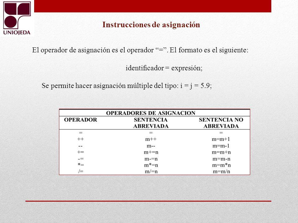 El operador de asignación es el operador =. El formato es el siguiente: identicador = expresión; Se permite hacer asignación múltiple del tipo: i = j