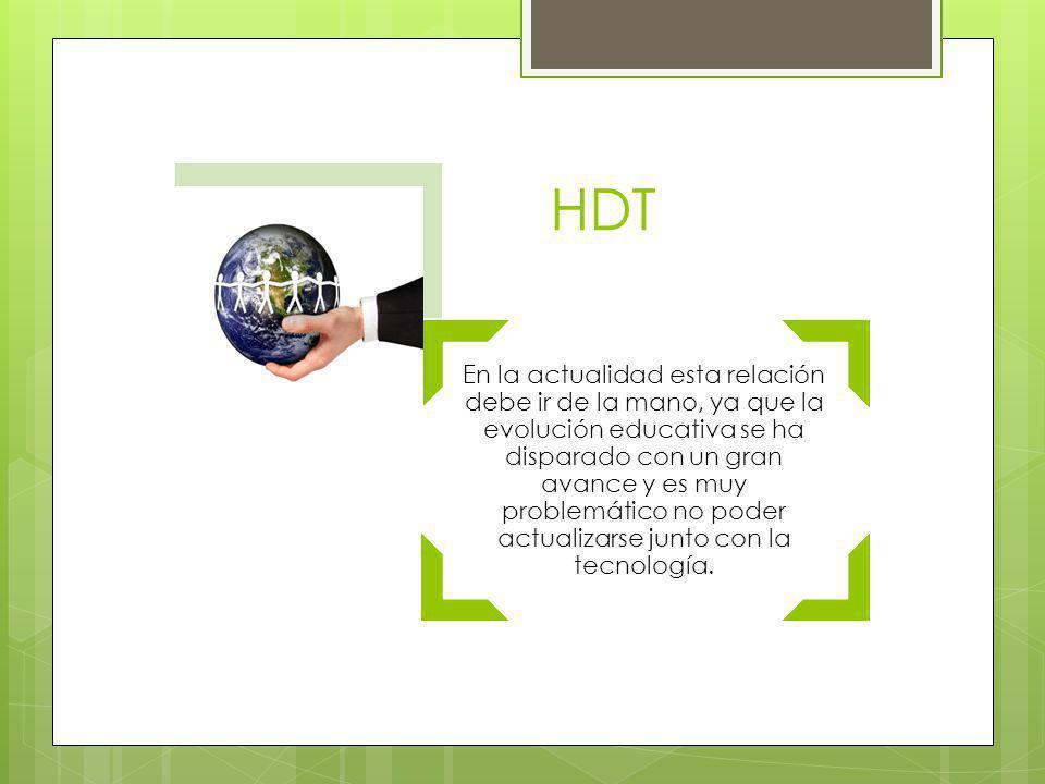 HDT En la actualidad esta relación debe ir de la mano, ya que la evolución educativa se ha disparado con un gran avance y es muy problemático no poder actualizarse junto con la tecnología.