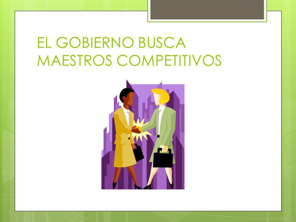EL GOBIERNO BUSCA MAESTROS COMPETITIVOS
