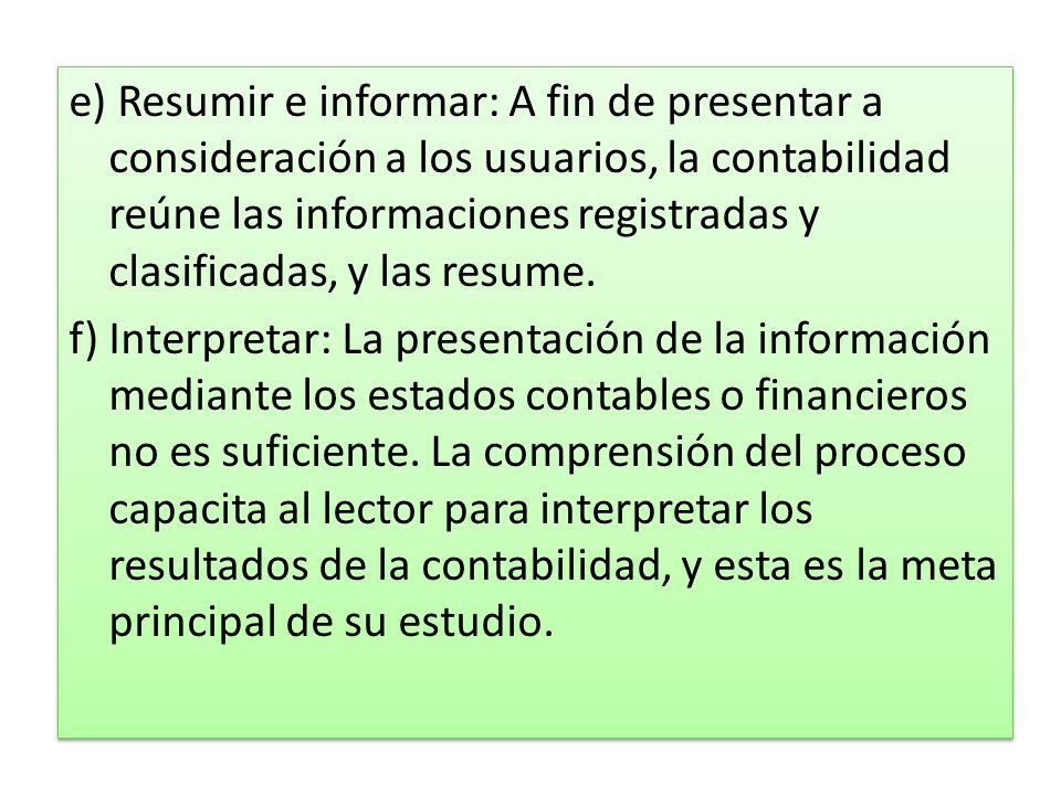 e) Resumir e informar: A fin de presentar a consideración a los usuarios, la contabilidad reúne las informaciones registradas y clasificadas, y las re