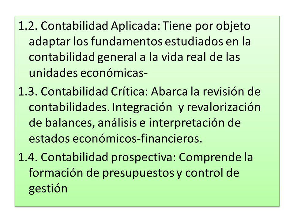 1.2. Contabilidad Aplicada: Tiene por objeto adaptar los fundamentos estudiados en la contabilidad general a la vida real de las unidades económicas-