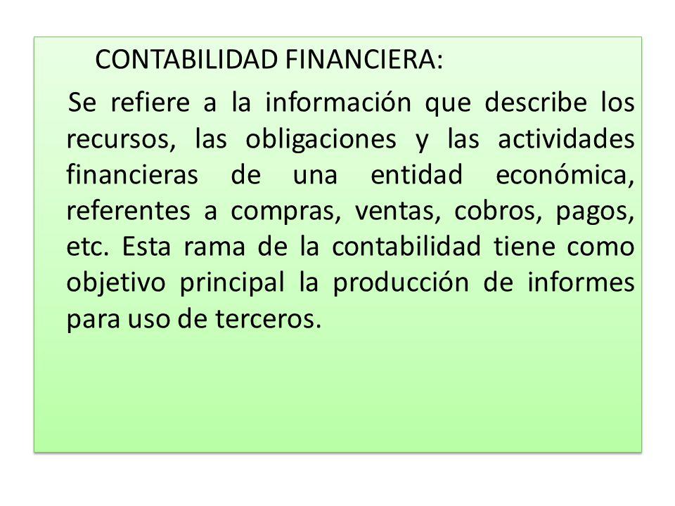 CONTABILIDAD FINANCIERA: Se refiere a la información que describe los recursos, las obligaciones y las actividades financieras de una entidad económic