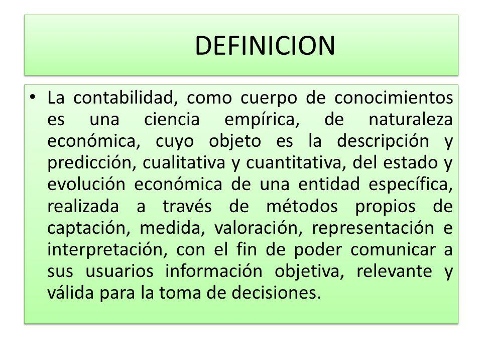 DEFINICION La contabilidad, como cuerpo de conocimientos es una ciencia empírica, de naturaleza económica, cuyo objeto es la descripción y predicción,