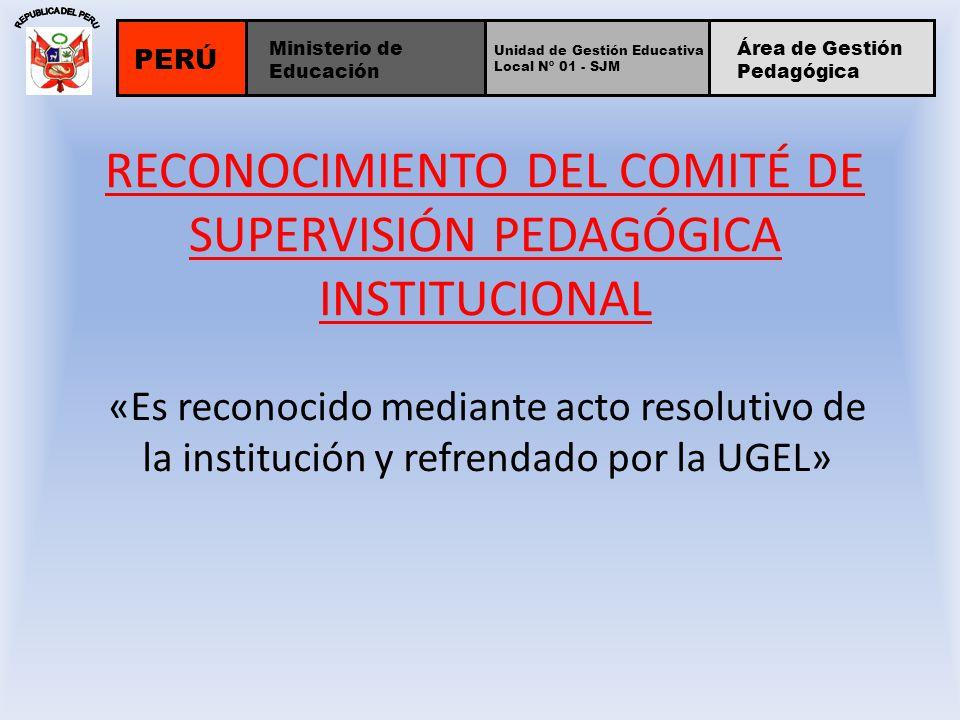 RECONOCIMIENTO DEL COMITÉ DE SUPERVISIÓN PEDAGÓGICA INSTITUCIONAL «Es reconocido mediante acto resolutivo de la institución y refrendado por la UGEL»