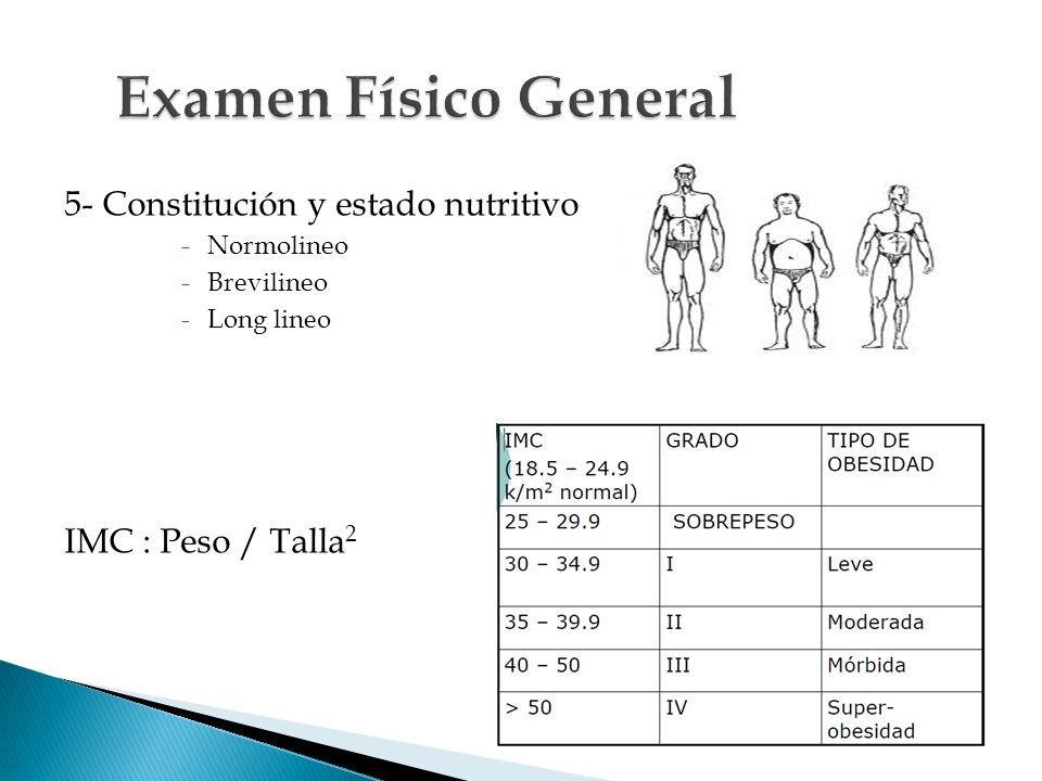 5- Constitución y estado nutritivo -Normolineo -Brevilineo -Long lineo IMC : Peso / Talla 2