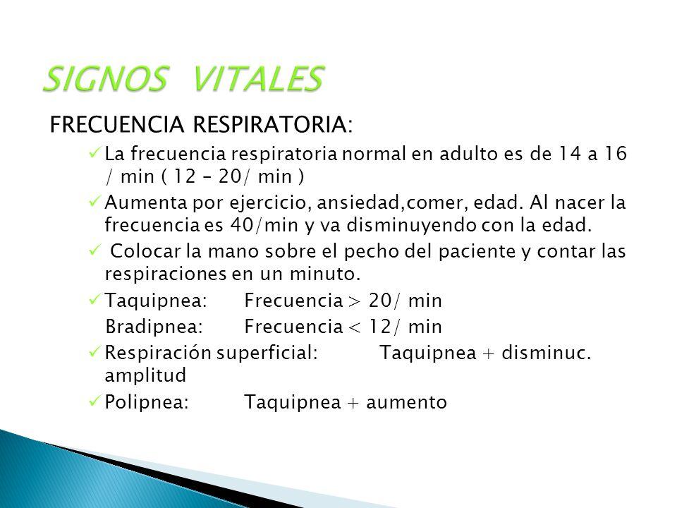 SIGNOS VITALES FRECUENCIA RESPIRATORIA: La frecuencia respiratoria normal en adulto es de 14 a 16 / min ( 12 – 20/ min ) Aumenta por ejercicio, ansied
